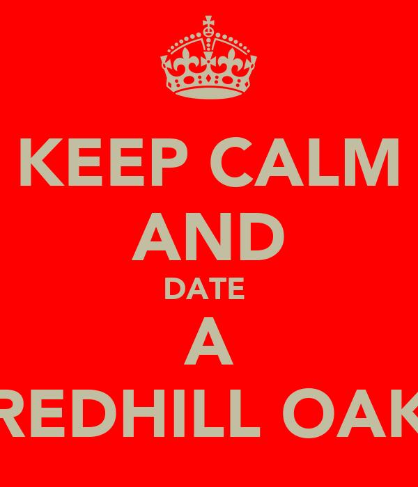 KEEP CALM AND DATE  A REDHILL OAK