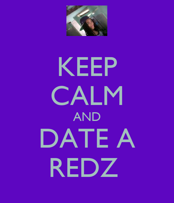 KEEP CALM AND DATE A REDZ