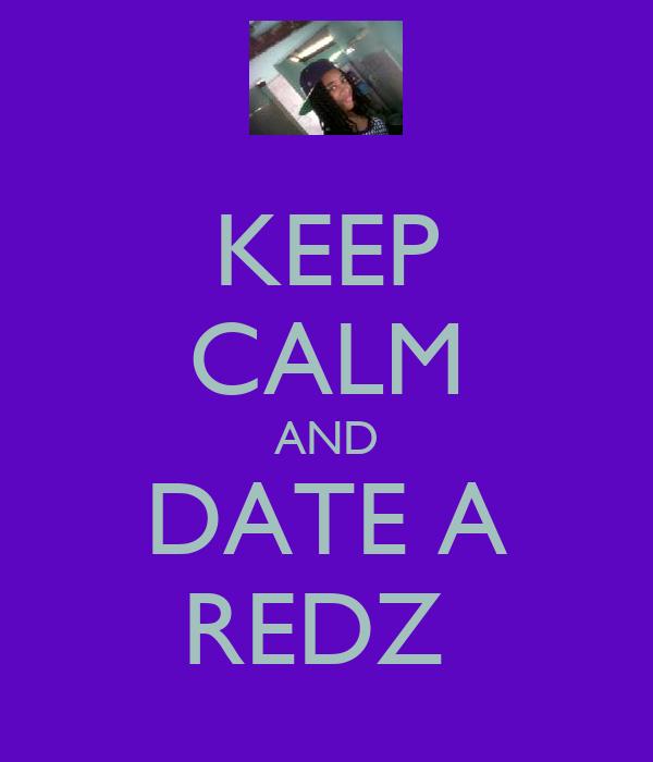 KEEP CALM AND DATE A REDZ