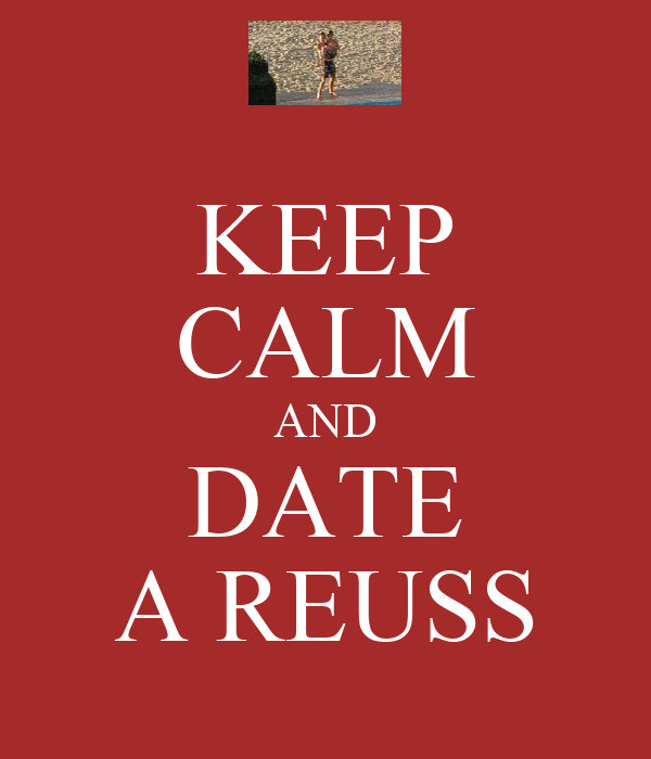 KEEP CALM AND DATE A REUSS