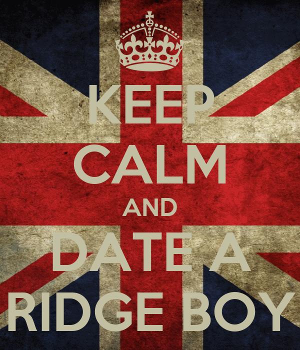 KEEP CALM AND DATE A RIDGE BOY