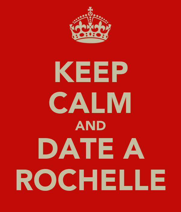 KEEP CALM AND DATE A ROCHELLE