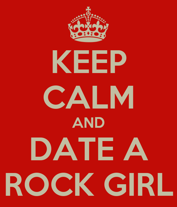 KEEP CALM AND DATE A ROCK GIRL