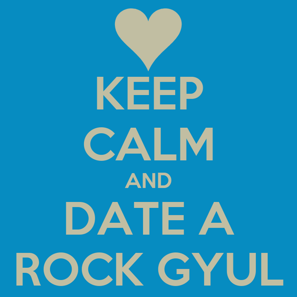 KEEP CALM AND DATE A ROCK GYUL