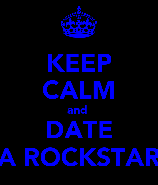 KEEP CALM and  DATE A ROCKSTAR
