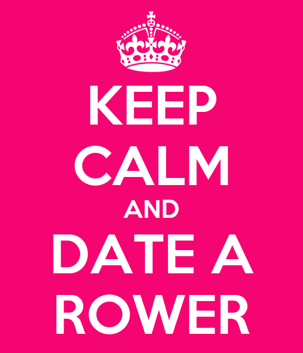 KEEP CALM AND DATE A ROWER