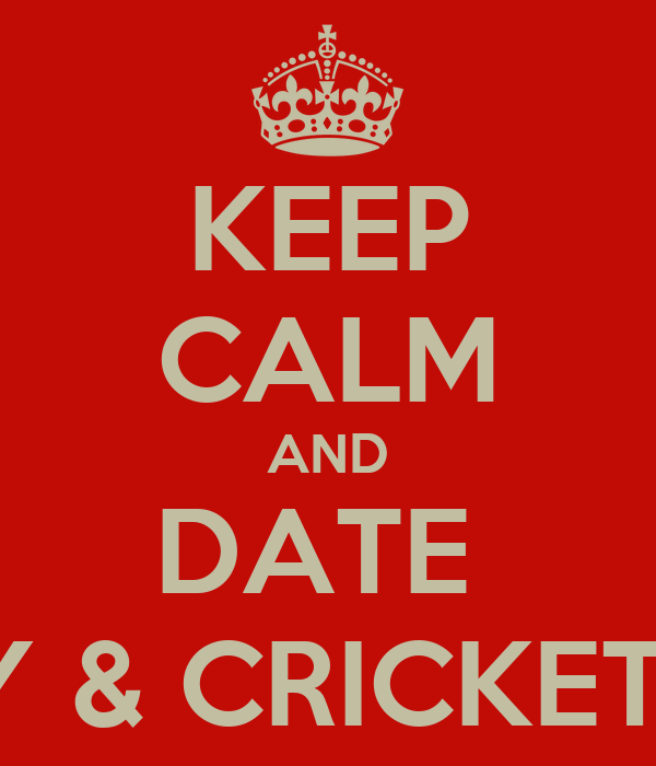 KEEP CALM AND DATE  A RUGBY & CRICKET PLAYER