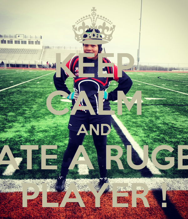 KEEP CALM AND DATE A RUGBY PLAYER !