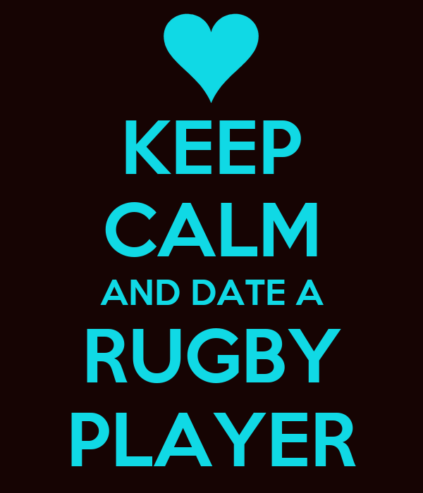 KEEP CALM AND DATE A RUGBY PLAYER