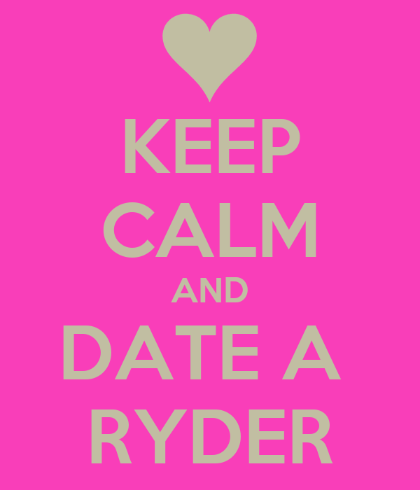 KEEP CALM AND DATE A  RYDER