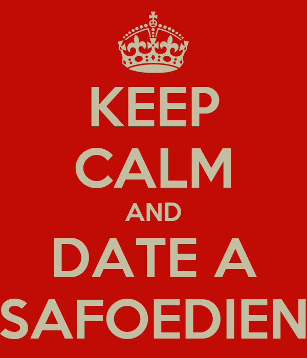 KEEP CALM AND DATE A SAFOEDIEN