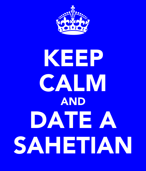 KEEP CALM AND DATE A SAHETIAN