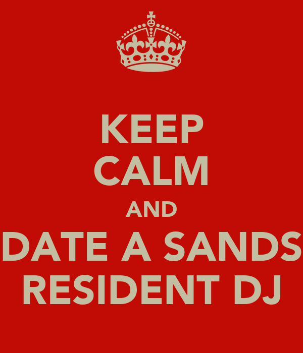 KEEP CALM AND DATE A SANDS RESIDENT DJ