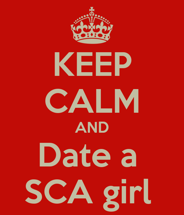KEEP CALM AND Date a  SCA girl