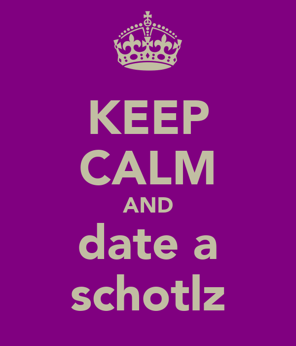 KEEP CALM AND date a schotlz