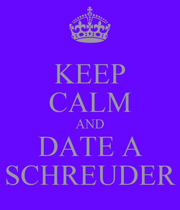 KEEP CALM AND DATE A SCHREUDER