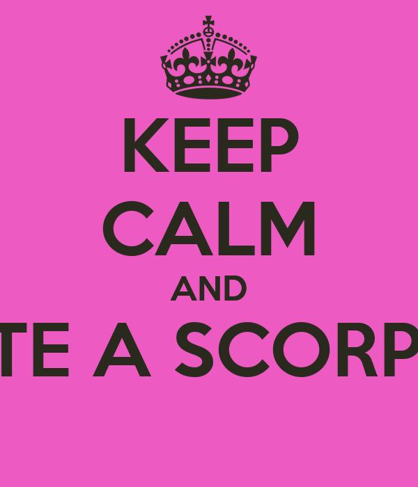 KEEP CALM AND DATE A SCORPOO