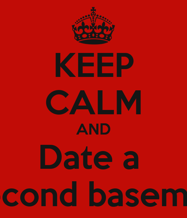 KEEP CALM AND Date a  Second baseman