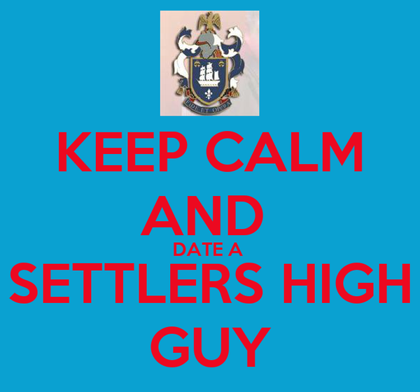 KEEP CALM AND  DATE A  SETTLERS HIGH GUY