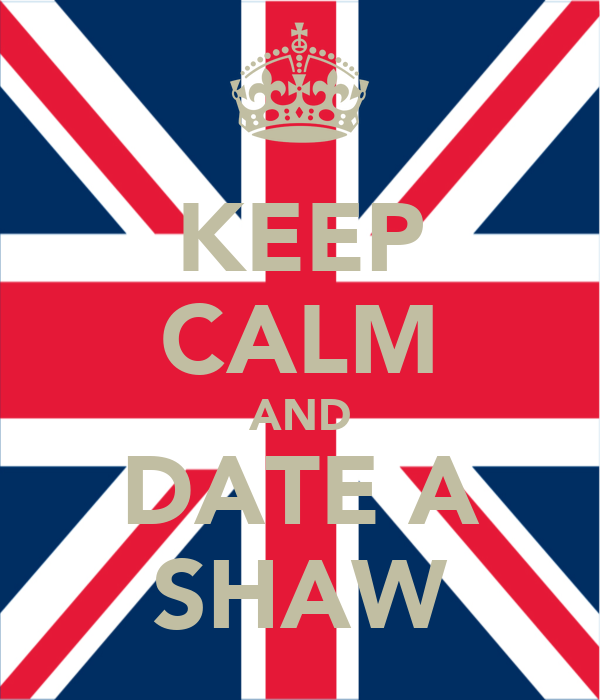 KEEP CALM AND DATE A SHAW