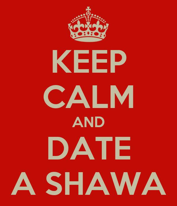 KEEP CALM AND DATE A SHAWA