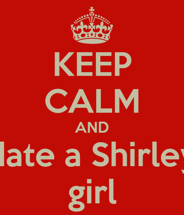 KEEP CALM AND date a Shirley girl