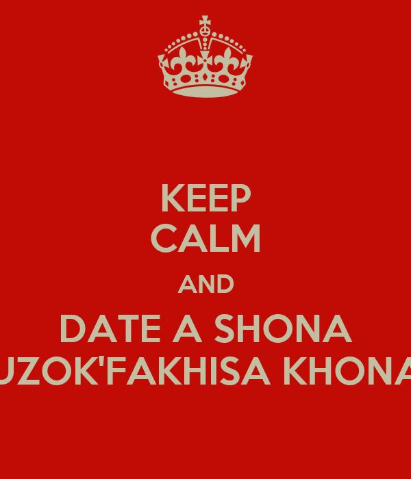 KEEP CALM AND DATE A SHONA UZOK'FAKHISA KHONA