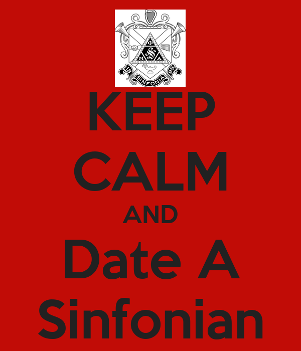 KEEP CALM AND Date A Sinfonian