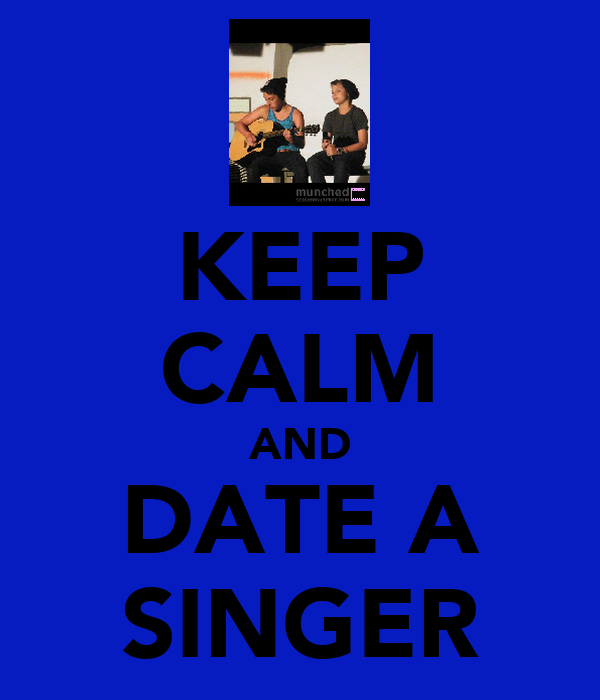 KEEP CALM AND DATE A SINGER