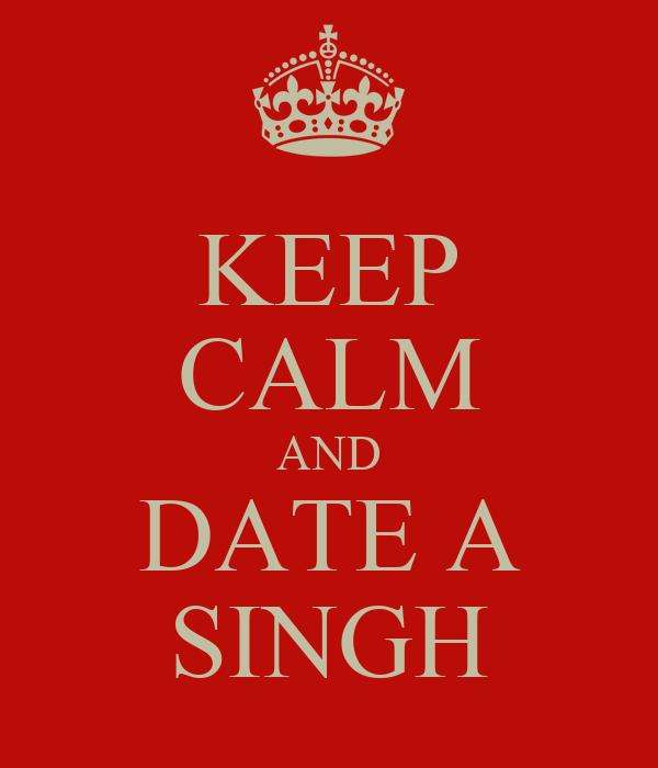 KEEP CALM AND DATE A SINGH