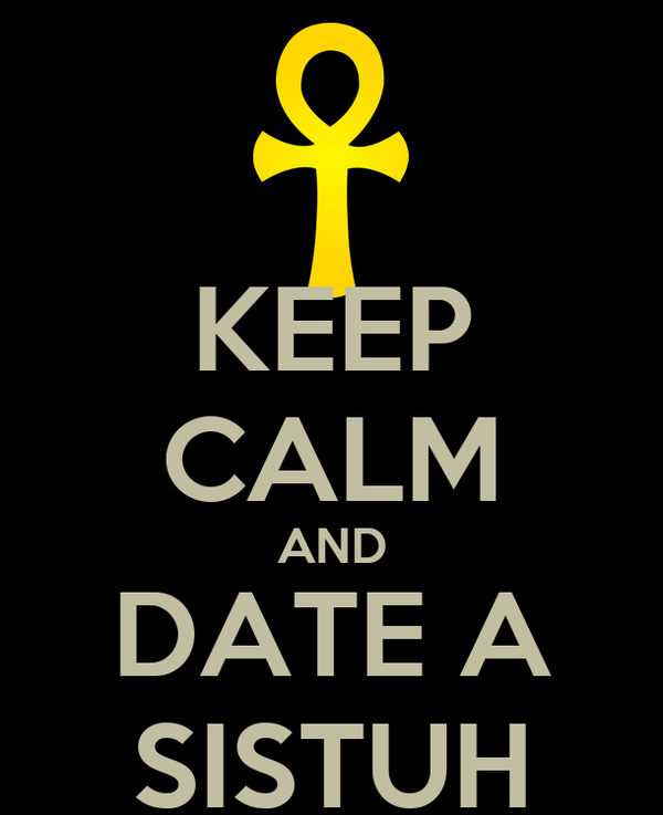 KEEP CALM AND DATE A SISTUH
