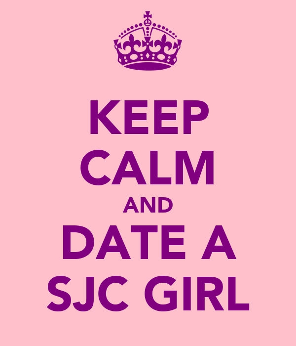 KEEP CALM AND DATE A SJC GIRL