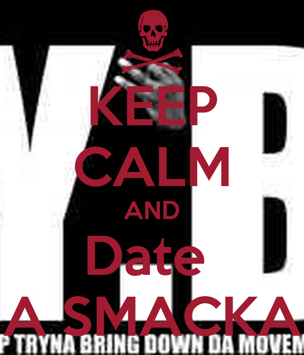 KEEP CALM AND Date  A SMACKA