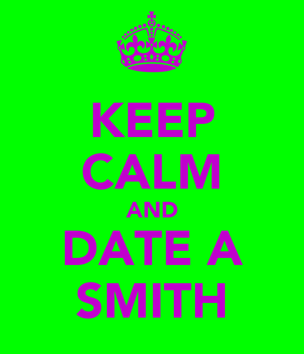 KEEP CALM AND DATE A SMITH