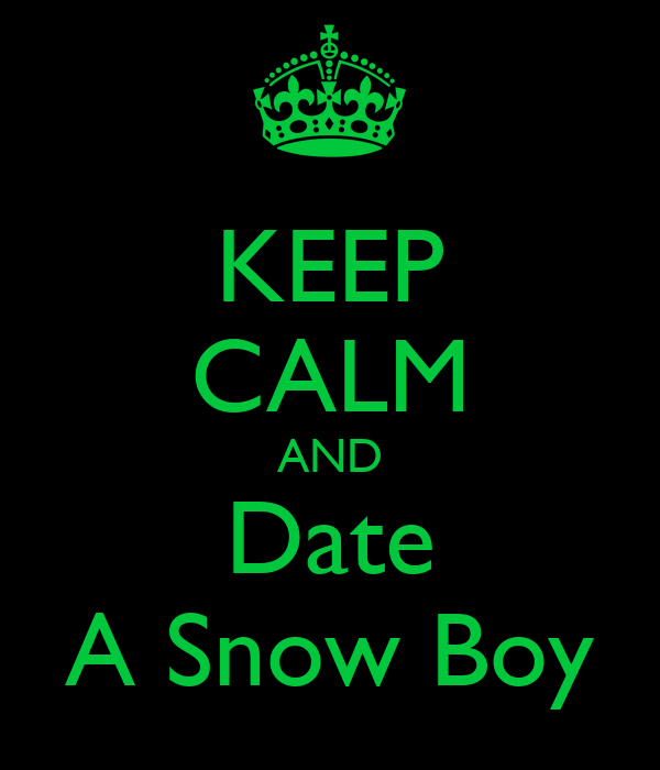 KEEP CALM AND Date A Snow Boy