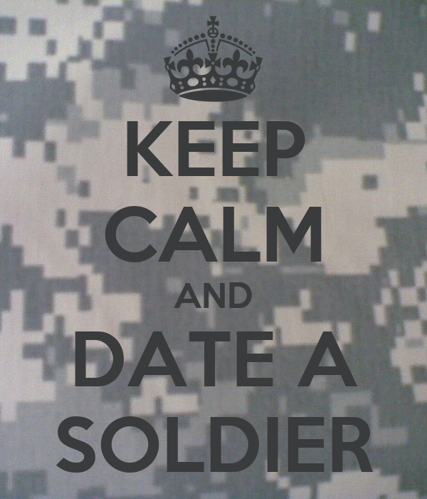 KEEP CALM AND DATE A SOLDIER