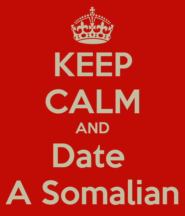 KEEP CALM AND Date  A Somalian