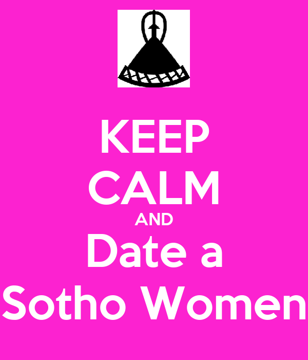 KEEP CALM AND Date a Sotho Women