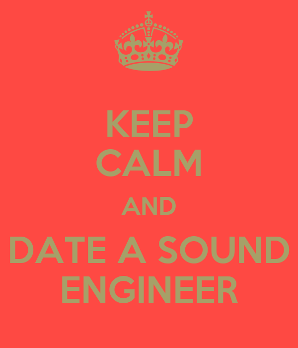 KEEP CALM AND DATE A SOUND ENGINEER