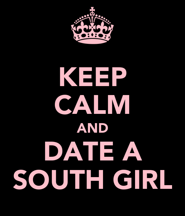 KEEP CALM AND DATE A SOUTH GIRL