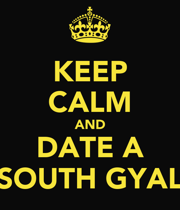 KEEP CALM AND DATE A SOUTH GYAL