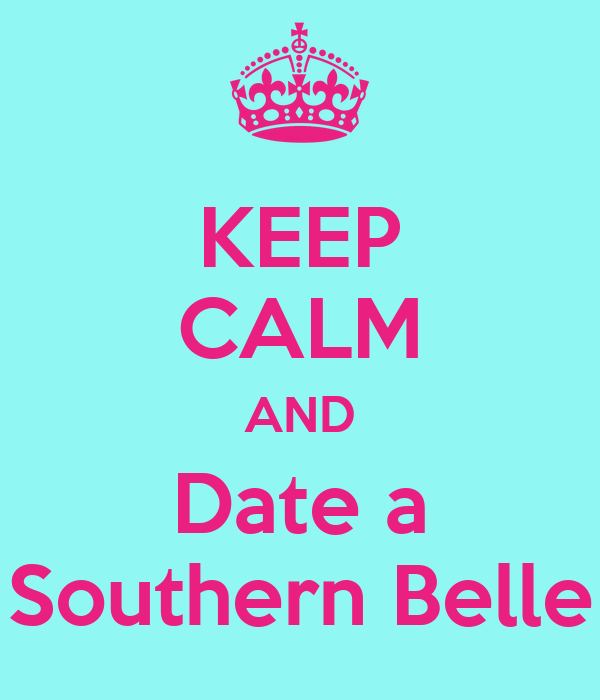 KEEP CALM AND Date a Southern Belle