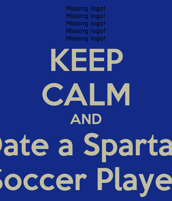 KEEP CALM AND Date a Spartan Soccer Player