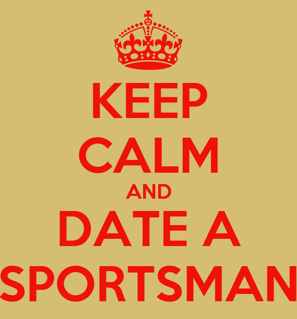 KEEP CALM AND DATE A SPORTSMAN