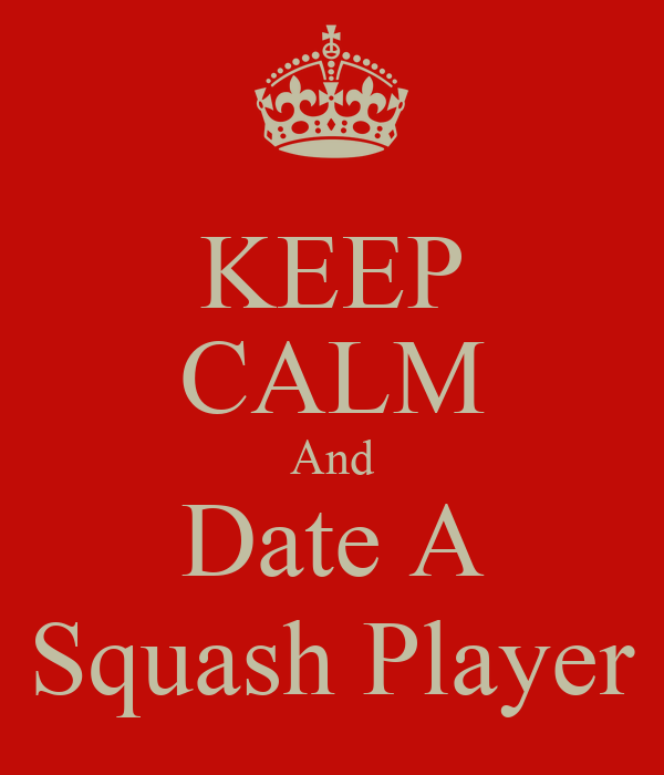 KEEP CALM And Date A Squash Player