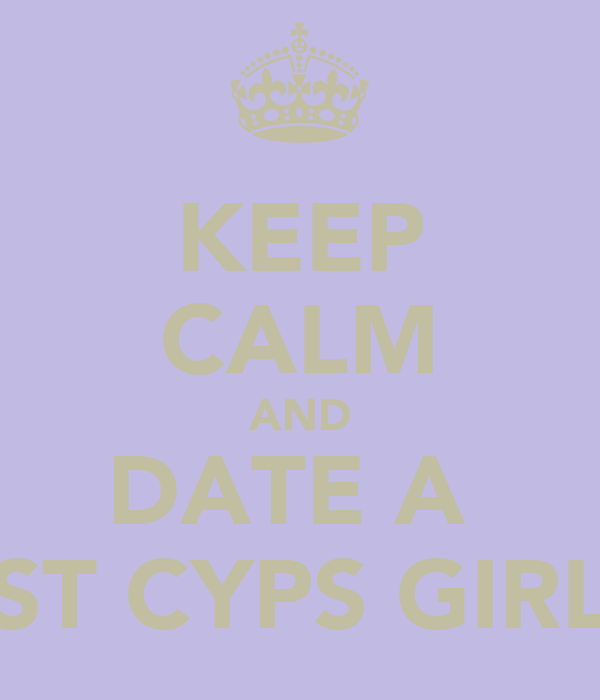 KEEP CALM AND DATE A  ST CYPS GIRL