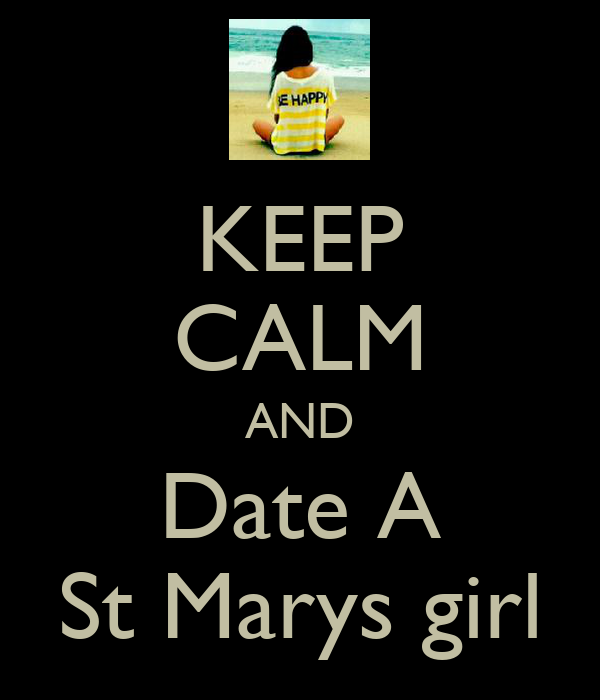 KEEP CALM AND Date A St Marys girl