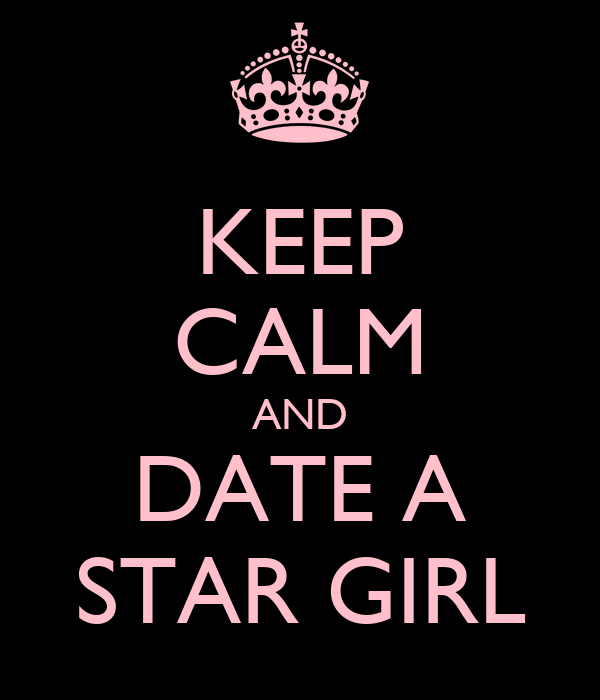 KEEP CALM AND DATE A STAR GIRL