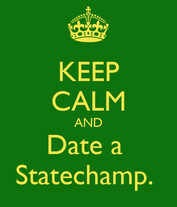 KEEP CALM AND Date a  Statechamp.