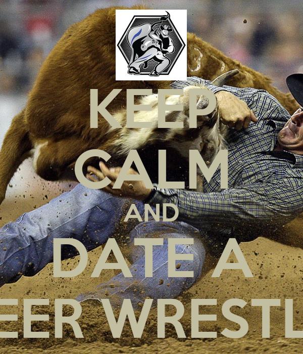 KEEP CALM AND DATE A STEER WRESTLER
